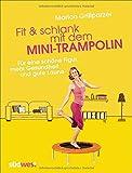 Fit & schlank mit dem Mini-Trampolin: Für eine schöne Figur, mehr Gesundheit und gute Laune